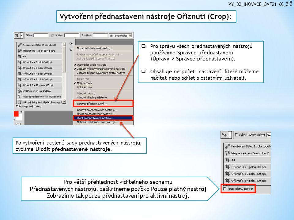 VY_32_INOVACE_OVF21160_ŽIŽ Vytvoření přednastavení nástroje Oříznutí (Crop): Po vytvoření ucelené sady přednastavených nástrojů, zvolíme Uložit přednastavené nástroje.