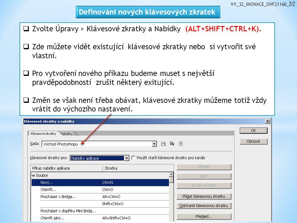 VY_32_INOVACE_OVF21160_ŽIŽ  Zvolte Úpravy > Klávesové zkratky a Nabídky (ALT+SHIFT+CTRL+K).  Zde můžete vidět existující klávesové zkratky nebo si v