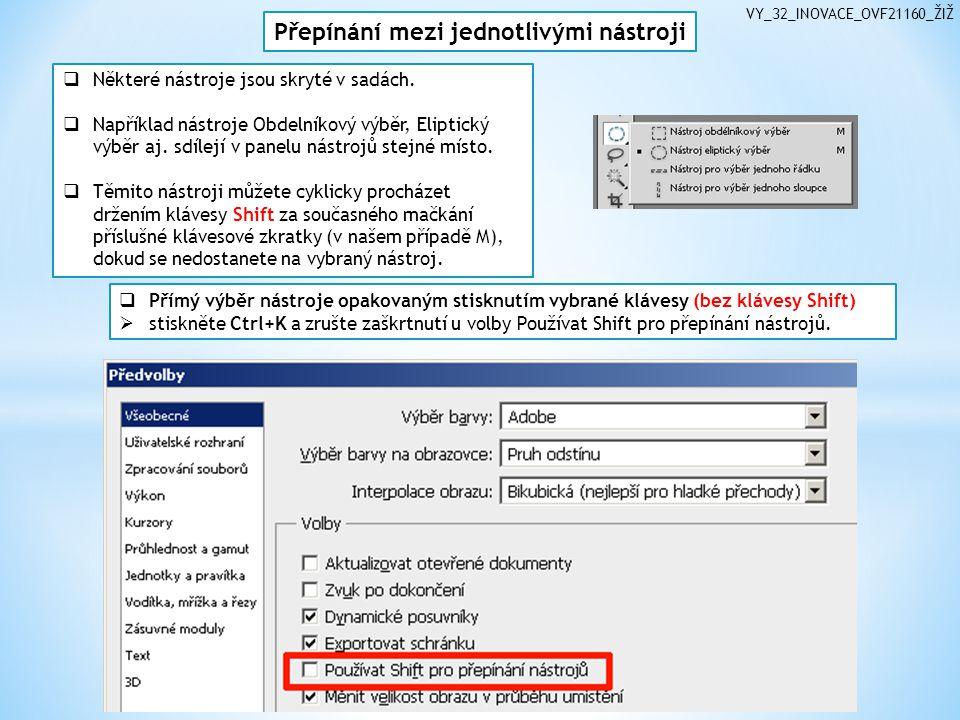 VY_32_INOVACE_OVF21160_ŽIŽ Přepínání mezi jednotlivými nástroji  Některé nástroje jsou skryté v sadách.  Například nástroje Obdelníkový výběr, Elipt