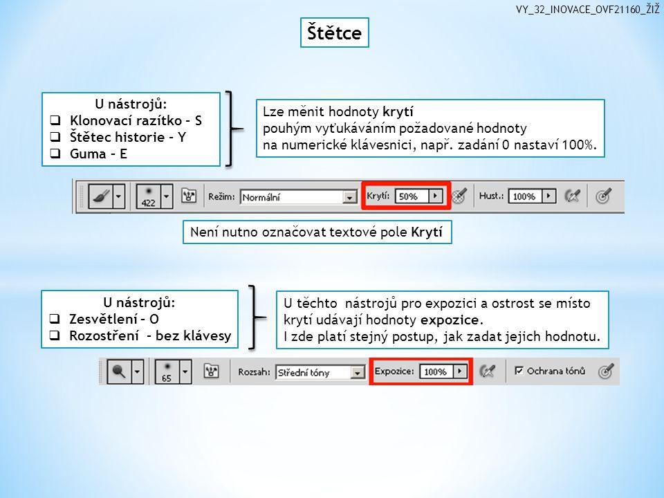 VY_32_INOVACE_OVF21160_ŽIŽ Štětce Lze měnit hodnoty krytí pouhým vyťukáváním požadované hodnoty na numerické klávesnici, např. zadání 0 nastaví 100%.