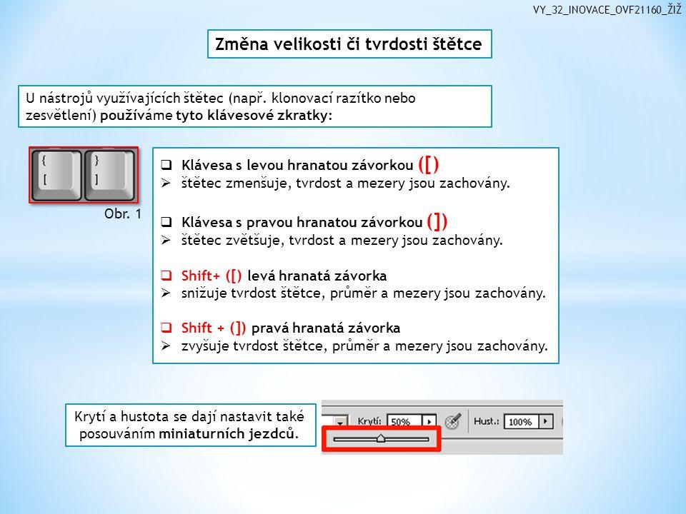 VY_32_INOVACE_OVF21160_ŽIŽ Změna velikosti či tvrdosti štětce U nástrojů využívajících štětec (např. klonovací razítko nebo zesvětlení) používáme tyto