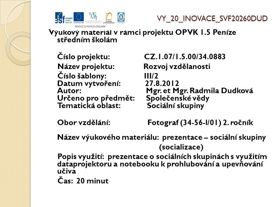 Výukový materiál v rámci projektu OPVK 1.5 Peníze středním školám Číslo projektu: CZ.1.07/1.5.00/34.0883 Název projektu: Rozvoj vzdělanosti Číslo šablony: III/2 Datum vytvoření: 27.8.2012 Autor: Mgr.