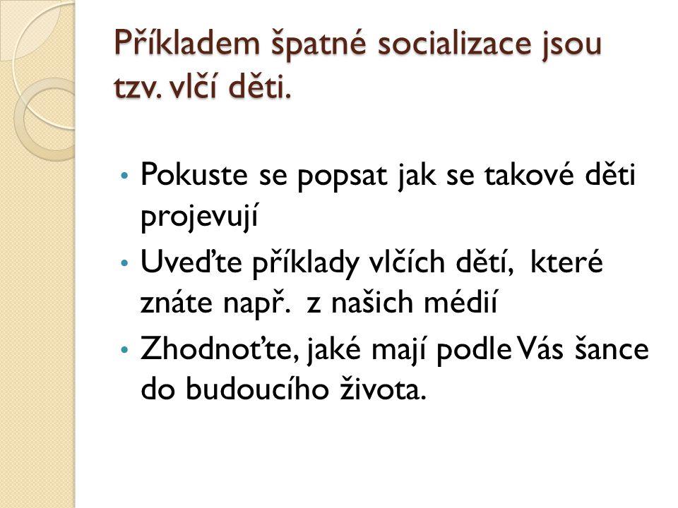 Příkladem špatné socializace jsou tzv. vlčí děti.