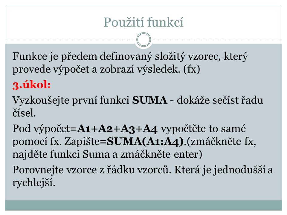 Použití funkcí Funkce je předem definovaný složitý vzorec, který provede výpočet a zobrazí výsledek. (fx) 3.úkol: Vyzkoušejte první funkci SUMA - doká