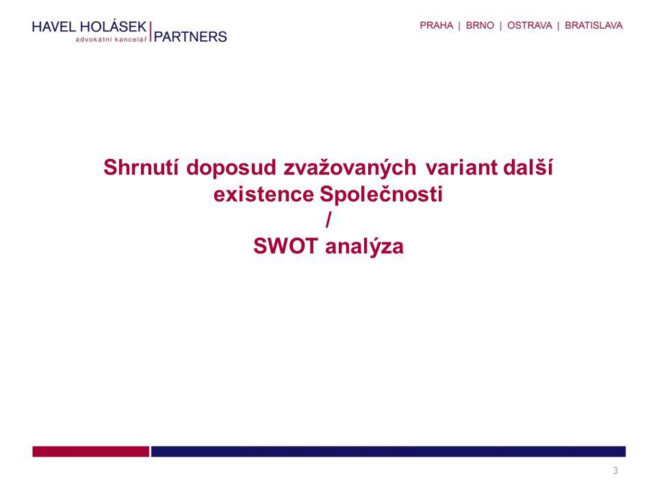 Shrnutí doposud zvažovaných variant další existence Společnosti / SWOT analýza 3