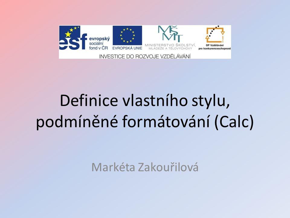 Definice vlastního stylu, podmíněné formátování (Calc) Markéta Zakouřilová