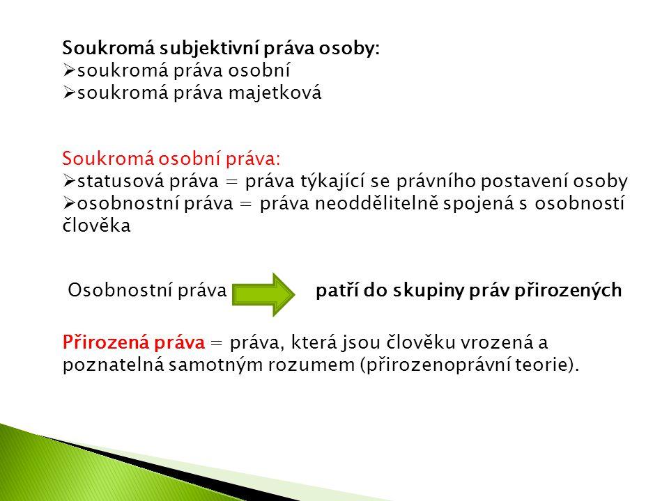 Soukromá subjektivní práva osoby:  soukromá práva osobní  soukromá práva majetková Soukromá osobní práva:  statusová práva = práva týkající se práv