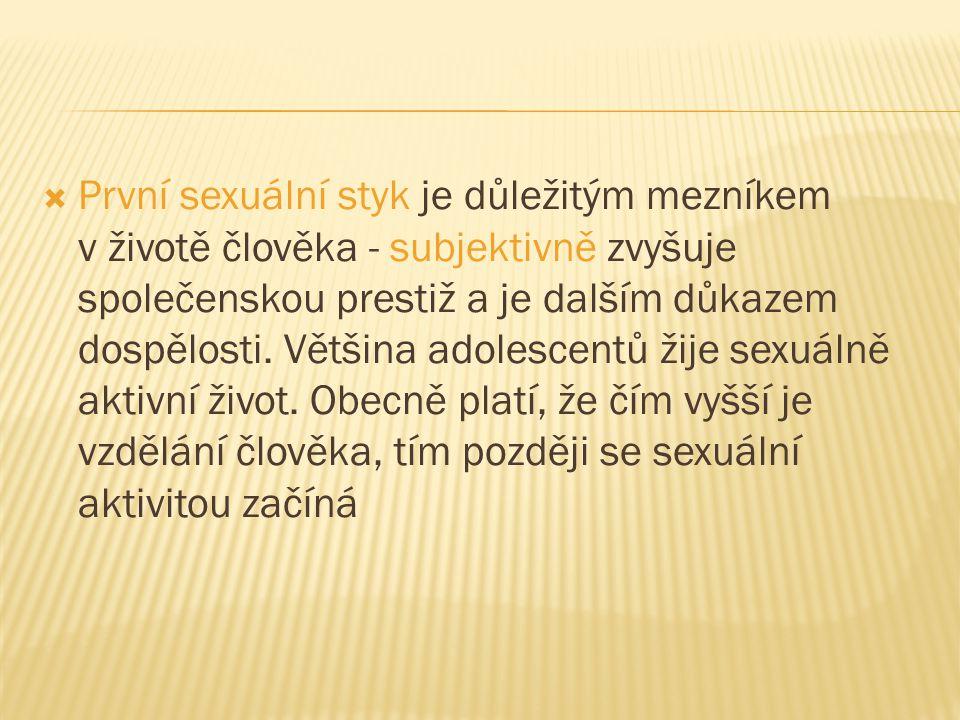  První sexuální styk je důležitým mezníkem v životě člověka - subjektivně zvyšuje společenskou prestiž a je dalším důkazem dospělosti. Většina adoles