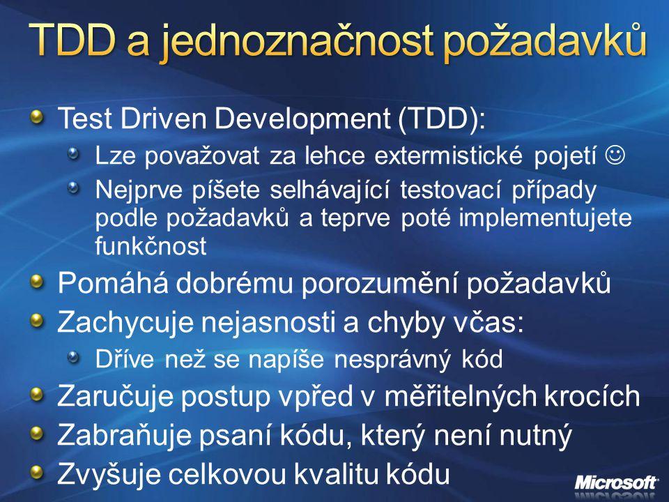 Test Driven Development (TDD): Lze považovat za lehce extermistické pojetí Nejprve píšete selhávající testovací případy podle požadavků a teprve poté