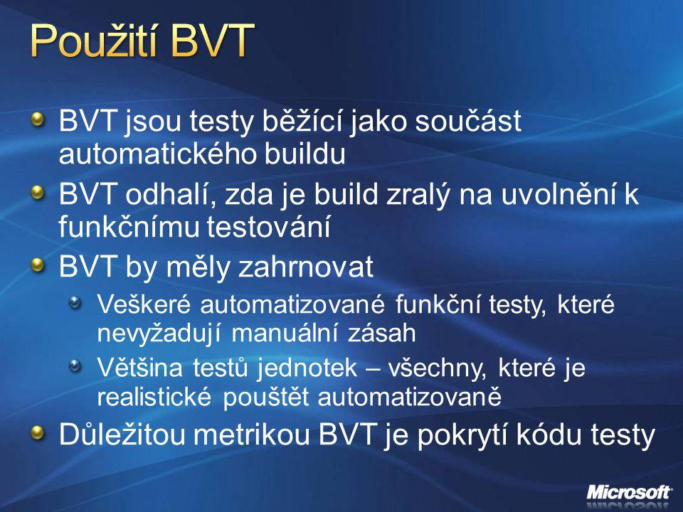 BVT jsou testy běžící jako součást automatického buildu BVT odhalí, zda je build zralý na uvolnění k funkčnímu testování BVT by měly zahrnovat Veškeré