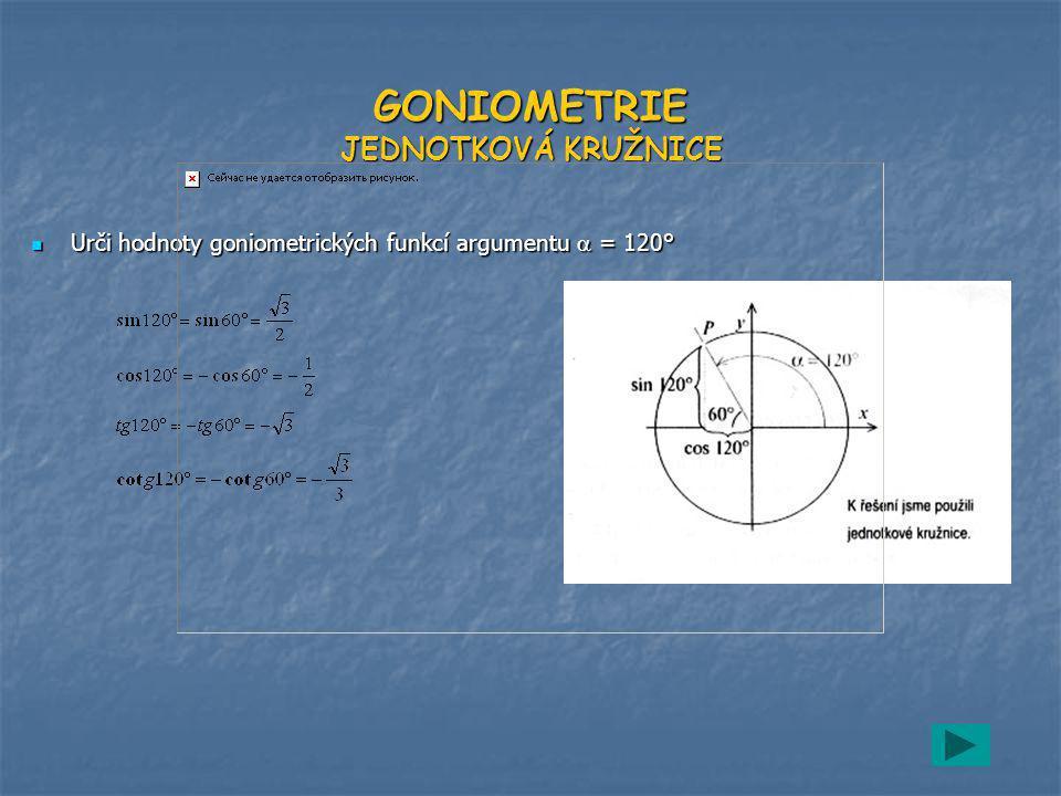 GONIOMETRIE JEDNOTKOVÁ KRUŽNICE Urči hodnoty goniometrických funkcí argumentu  = 120° Urči hodnoty goniometrických funkcí argumentu  = 120°