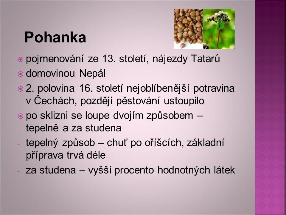Pohanka  pojmenování ze 13. století, nájezdy Tatarů  domovinou Nepál  2. polovina 16. století nejoblíbenější potravina v Čechách, později pěstování