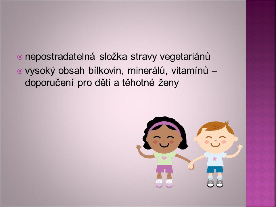  nepostradatelná složka stravy vegetariánů  vysoký obsah bílkovin, minerálů, vitamínů – doporučení pro děti a těhotné ženy
