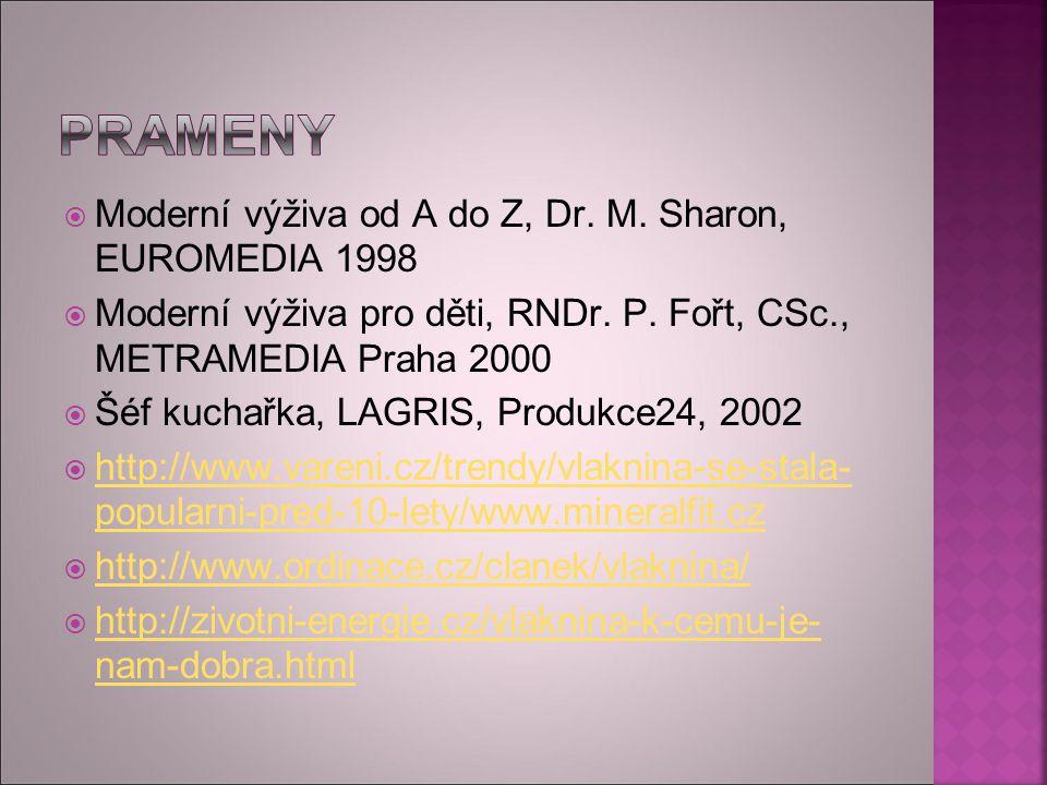  Moderní výživa od A do Z, Dr. M. Sharon, EUROMEDIA 1998  Moderní výživa pro děti, RNDr. P. Fořt, CSc., METRAMEDIA Praha 2000  Šéf kuchařka, LAGRIS