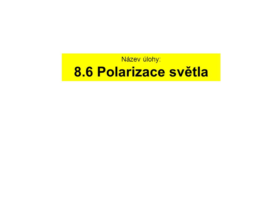 Fyzikální princip Polarizované světlo je příčné elektromagnetické vlnění, jehož vektor E kmitá stále v jedné rovině.