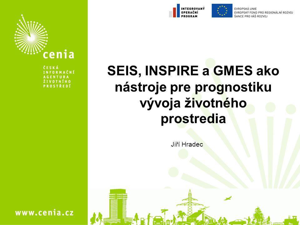 Jiří Hradec 1 SEIS, INSPIRE a GMES ako nástroje pre prognostiku vývoja životného prostredia