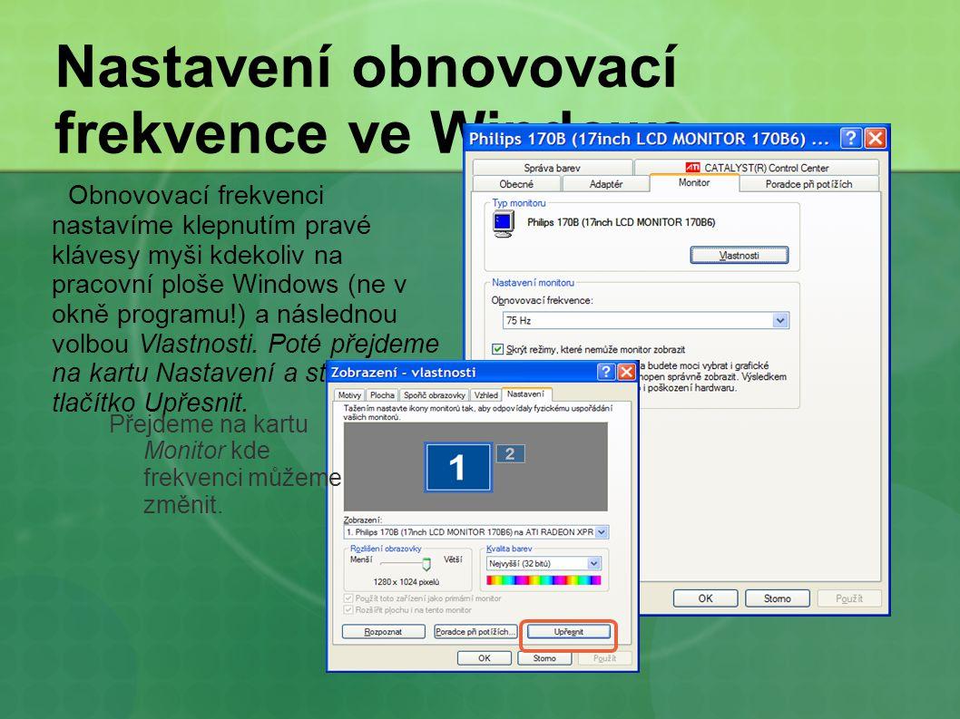Nastavení obnovovací frekvence ve Windows Obnovovací frekvenci nastavíme klepnutím pravé klávesy myši kdekoliv na pracovní ploše Windows (ne v okně pr
