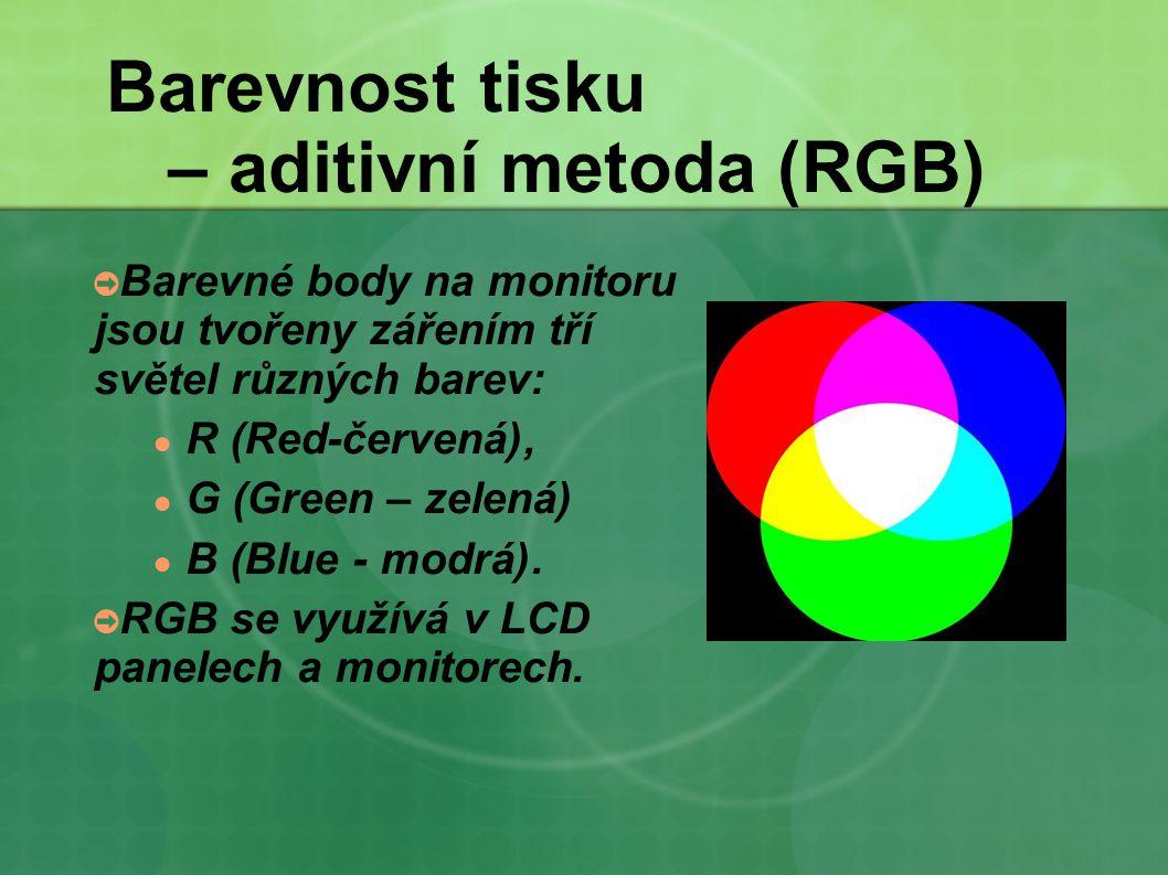 Barevnost tisku – aditivní metoda (RGB) ➲ Barevné body na monitoru jsou tvořeny zářením tří světel různých barev: ● R (Red-červená), ● G (Green – zele
