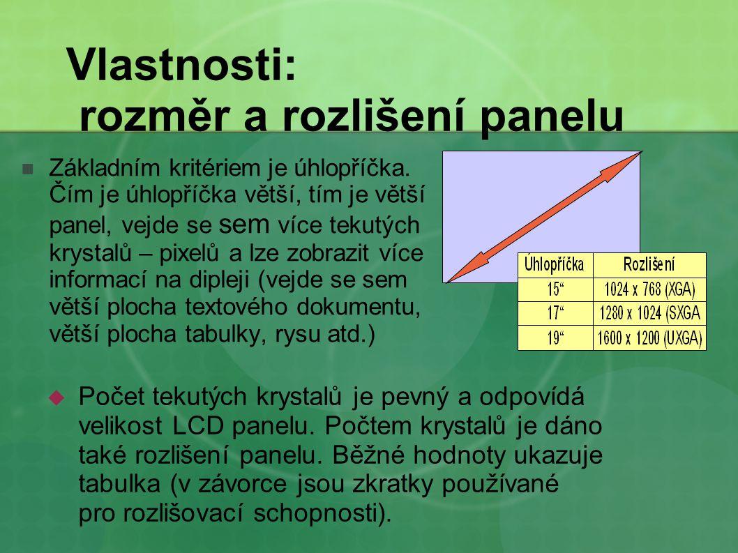 Vlastnosti: rozměr a rozlišení panelu Základním kritériem je úhlopříčka. Čím je úhlopříčka větší, tím je větší panel, vejde se sem více tekutých kryst