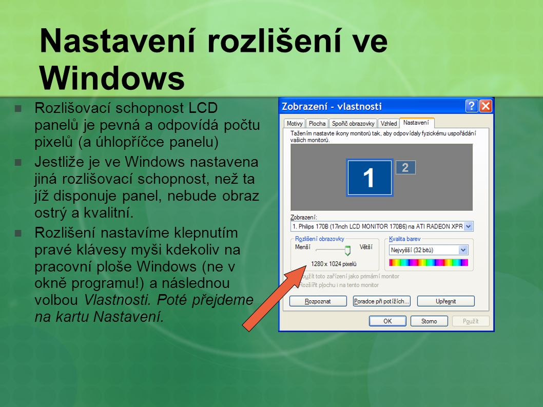 Nastavení rozlišení ve Windows Rozlišovací schopnost LCD panelů je pevná a odpovídá počtu pixelů (a úhlopříčce panelu) Jestliže je ve Windows nastaven