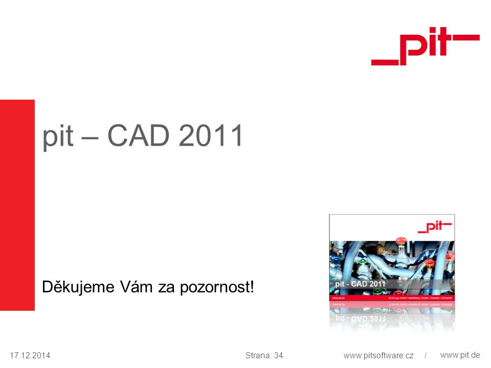 www.pit.de pit – CAD 2011 Děkujeme Vám za pozornost! 17.12.2014Strana: 34www.pitsoftware.cz /