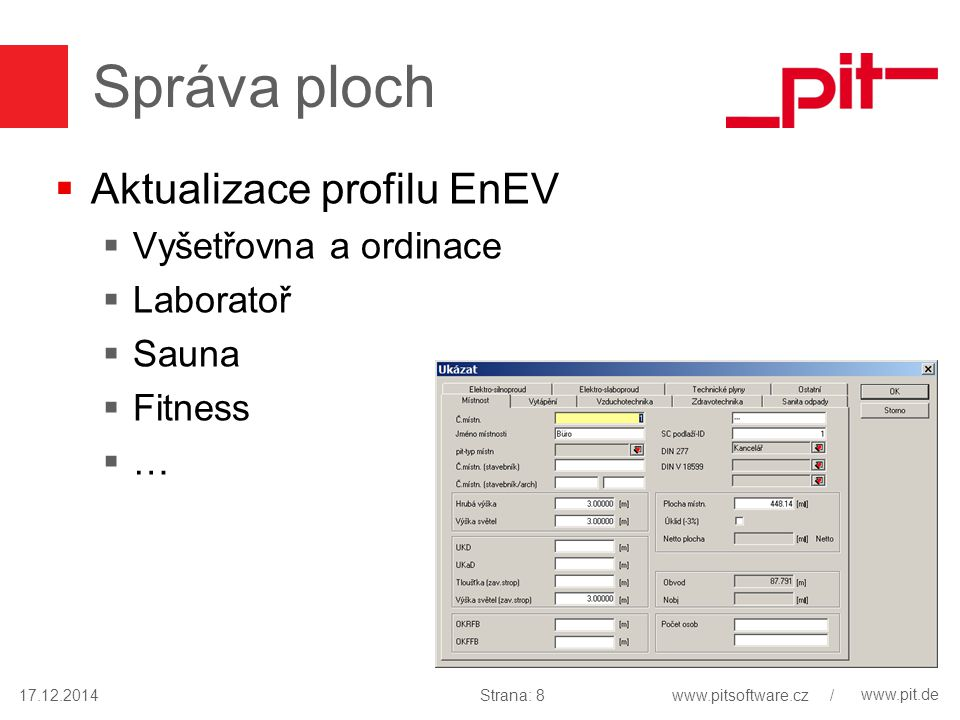 www.pit.de Správa ploch  Aktualizace profilu EnEV  Vyšetřovna a ordinace  Laboratoř  Sauna  Fitness  … 17.12.2014Strana: 8www.pitsoftware.cz /
