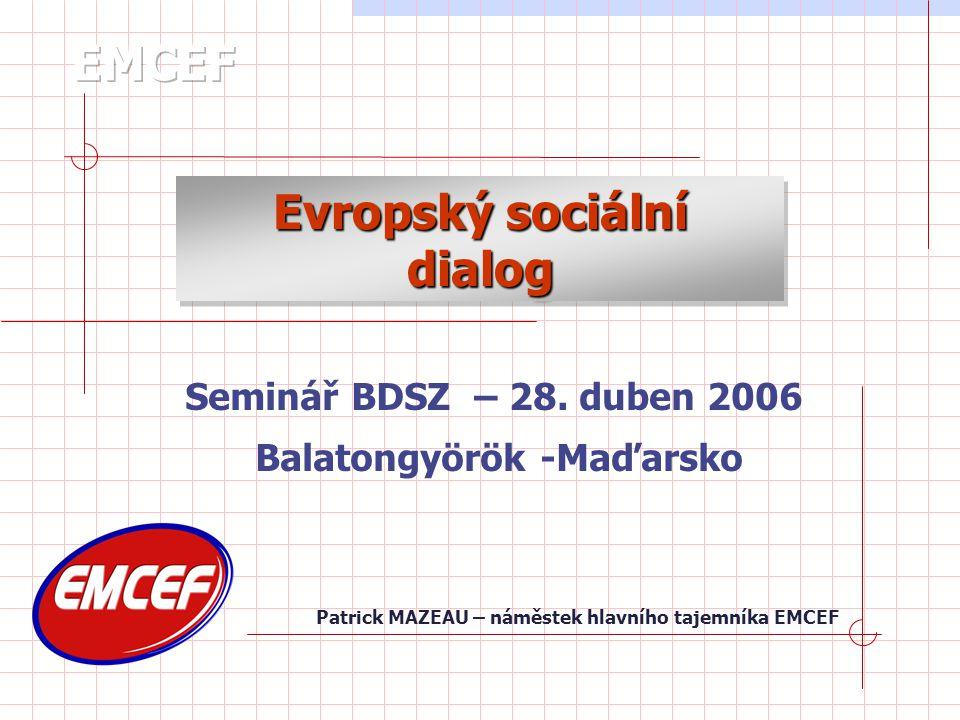 Patrick MAZEAU – náměstek hlavního tajemníka EMCEF Evropský sociální dialog Evropský sociální dialog Seminář BDSZ – 28.
