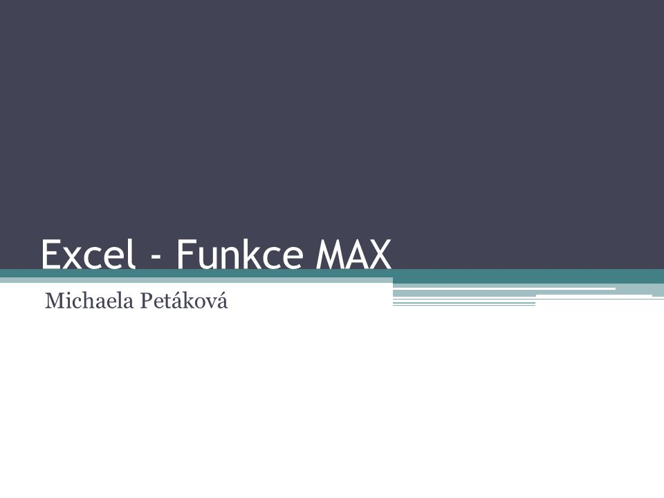 Excel - Funkce MAX Michaela Petáková