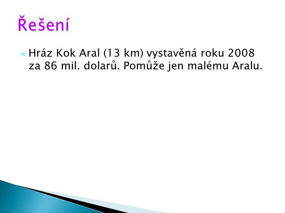 ≈ Hráz Kok Aral (13 km) vystavěná roku 2008 za 86 mil. dolarů. Pomůže jen malému Aralu.
