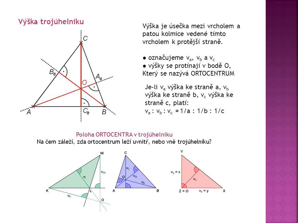 Výška trojúhelníku Výška je úsečka mezi vrcholem a patou kolmice vedené tímto vrcholem k protější straně. ● označujeme v a, v b a v c ● výšky se protí