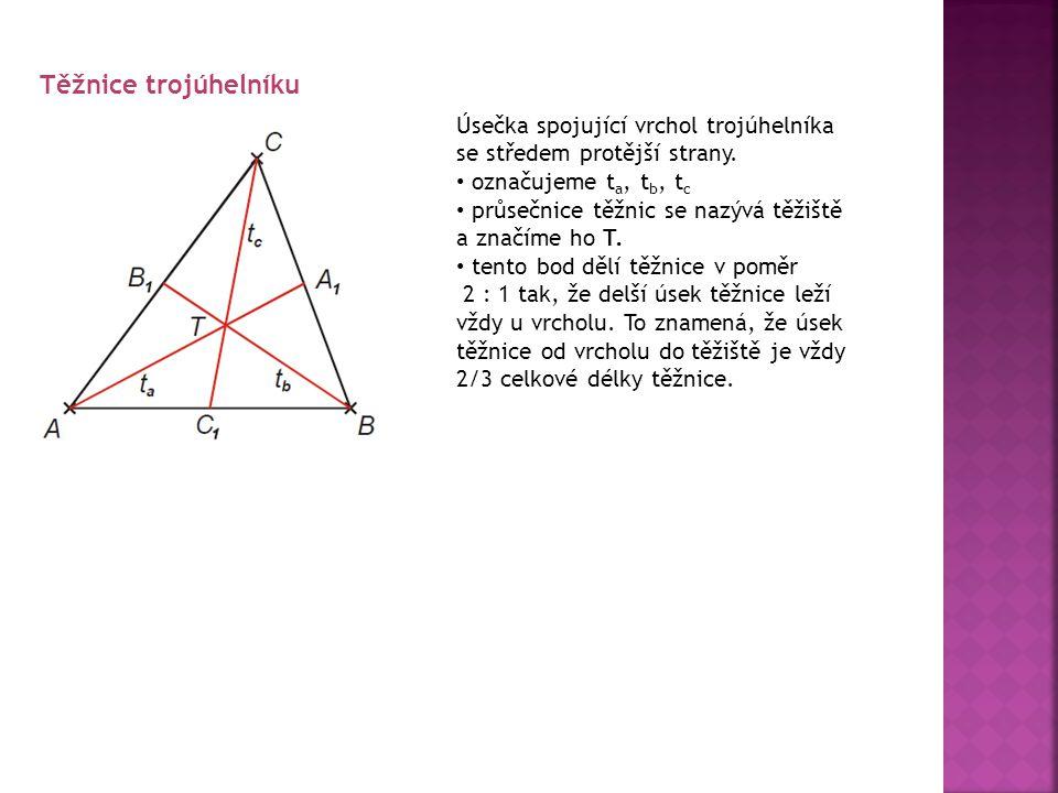 Těžnice trojúhelníku Úsečka spojující vrchol trojúhelníka se středem protější strany. označujeme t a, t b, t c průsečnice těžnic se nazývá těžiště a z