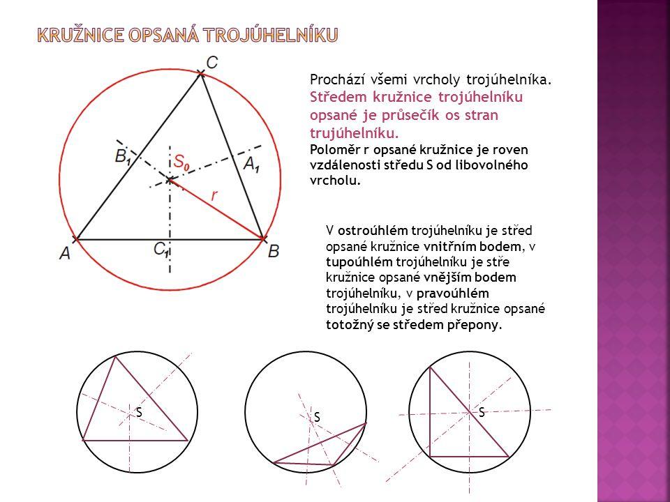 Prochází všemi vrcholy trojúhelníka. Středem kružnice trojúhelníku opsané je průsečík os stran trujúhelníku. Poloměr r opsané kružnice je roven vzdále