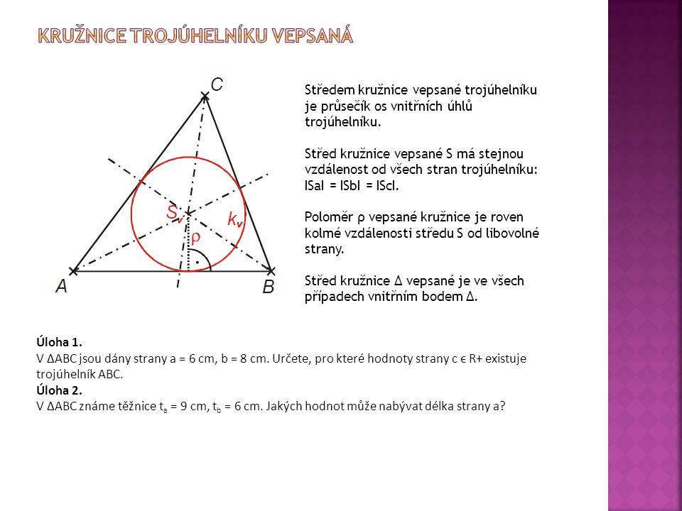 Středem kružnice vepsané trojúhelníku je průsečík os vnitřních úhlů trojúhelníku. Střed kružnice vepsané S má stejnou vzdálenost od všech stran trojúh