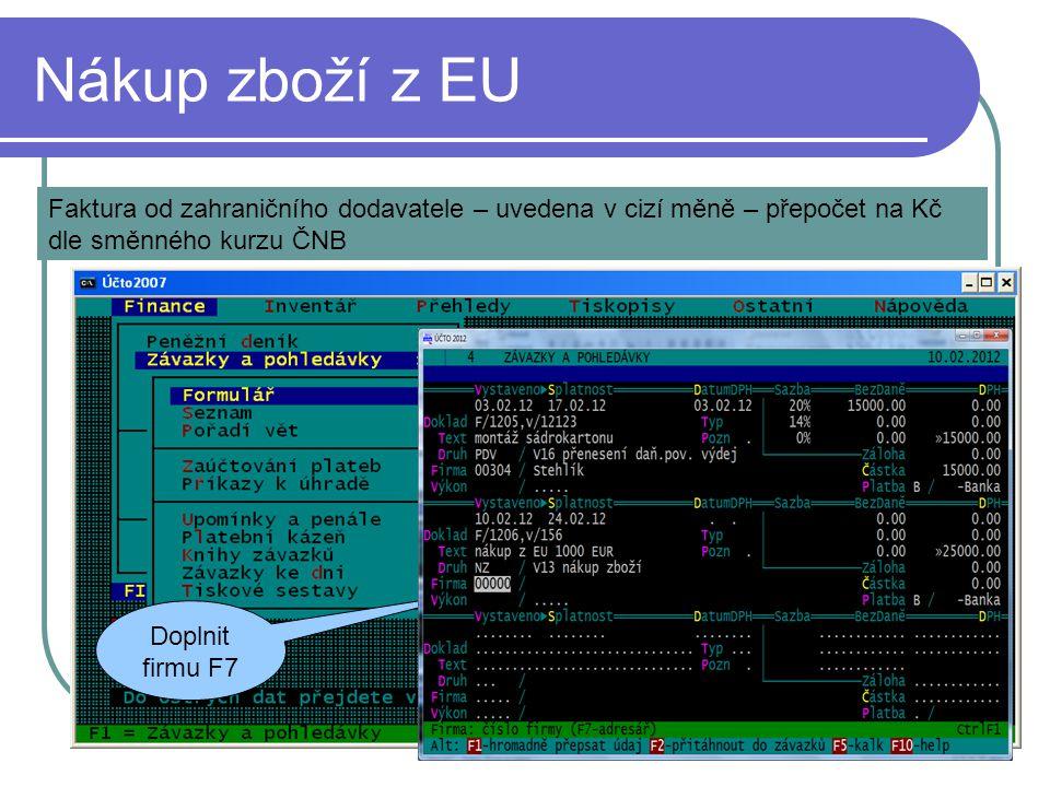 Nákup zboží z EU Faktura od zahraničního dodavatele – uvedena v cizí měně – přepočet na Kč dle směnného kurzu ČNB Doplnit firmu F7