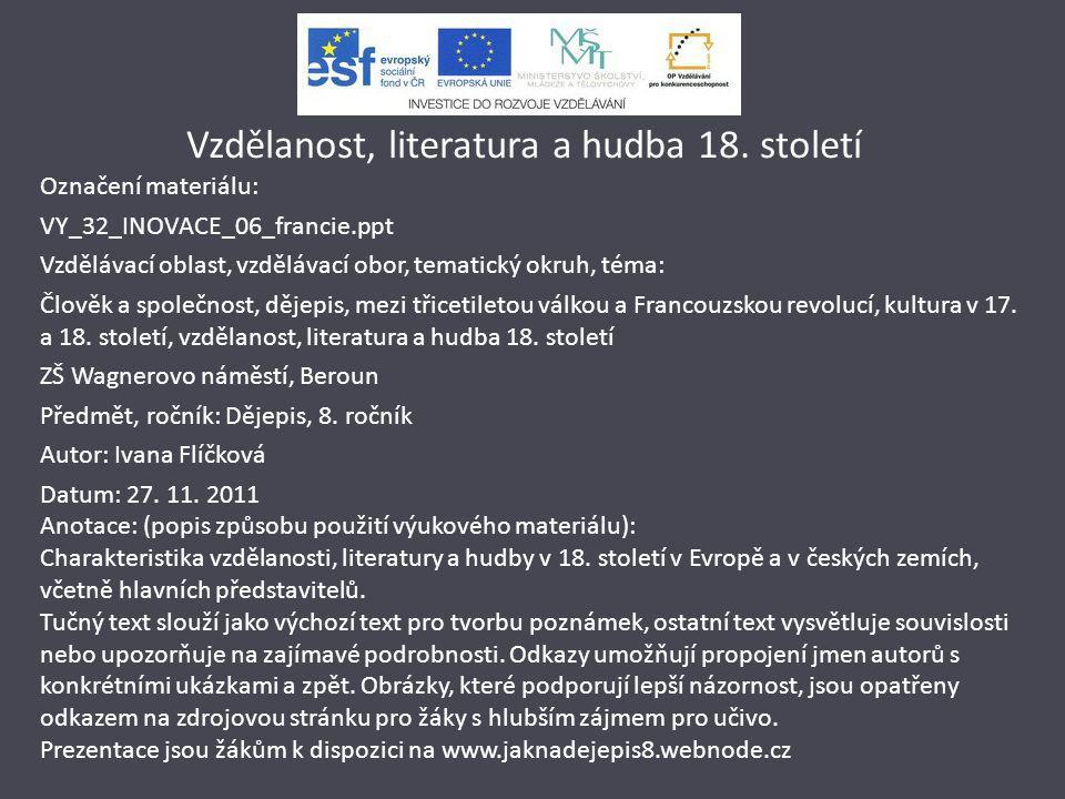 Vzdělanost, literatura a hudba 18. století Označení materiálu: VY_32_INOVACE_06_francie.ppt Vzdělávací oblast, vzdělávací obor, tematický okruh, téma: