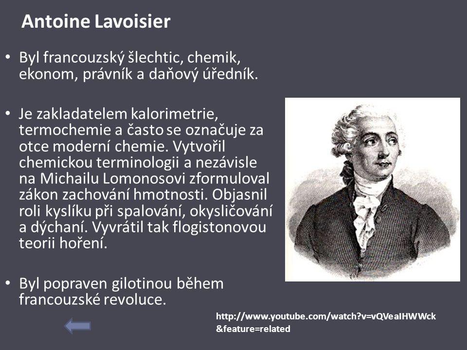 Antoine Lavoisier Byl francouzský šlechtic, chemik, ekonom, právník a daňový úředník. Je zakladatelem kalorimetrie, termochemie a často se označuje za