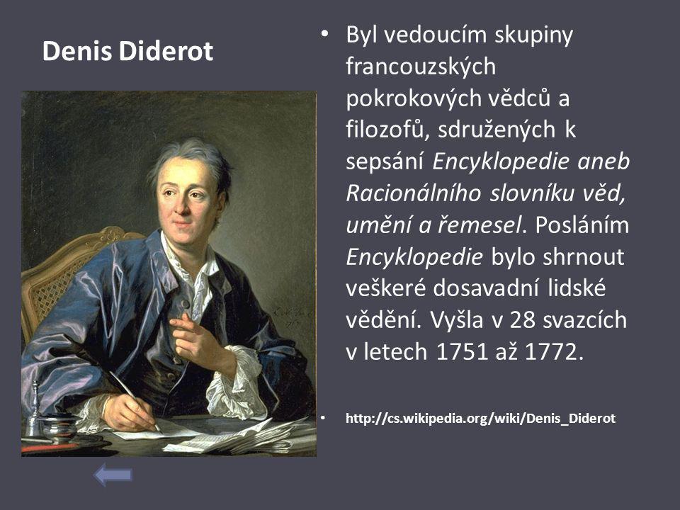 Denis Diderot Byl vedoucím skupiny francouzských pokrokových vědců a filozofů, sdružených k sepsání Encyklopedie aneb Racionálního slovníku věd, umění