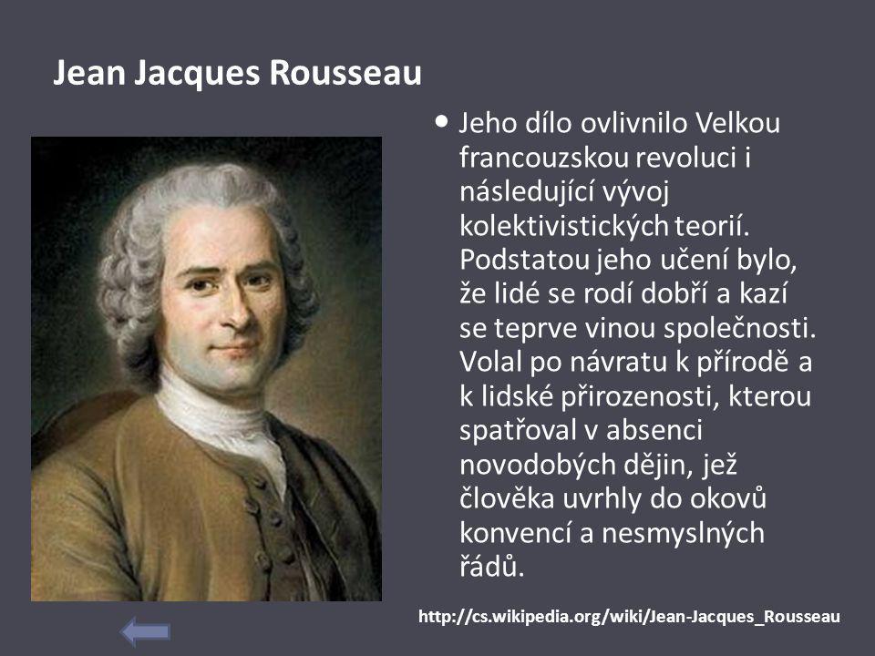 Jean Jacques Rousseau Jeho dílo ovlivnilo Velkou francouzskou revoluci i následující vývoj kolektivistických teorií. Podstatou jeho učení bylo, že lid