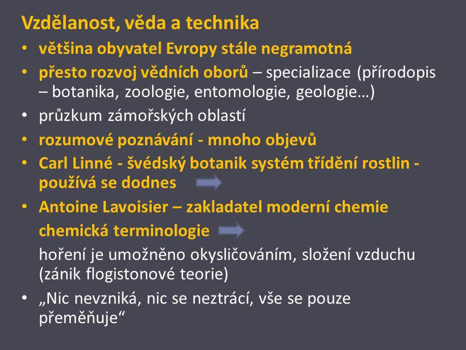 Vzdělanost, věda a technika většina obyvatel Evropy stále negramotná přesto rozvoj vědních oborů – specializace (přírodopis – botanika, zoologie, ento