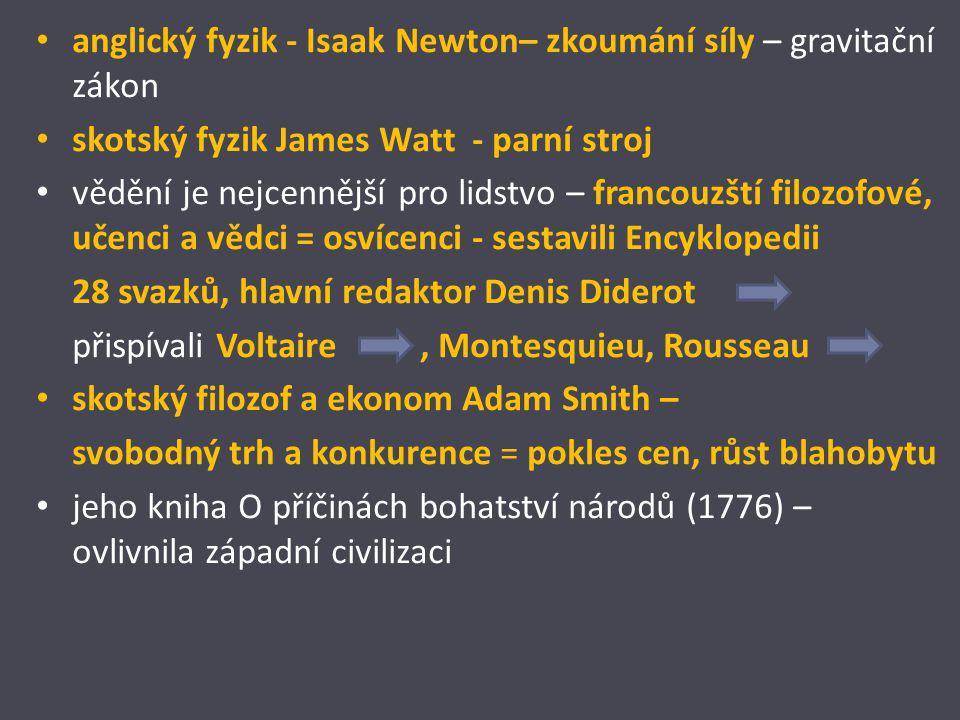 anglický fyzik - Isaak Newton– zkoumání síly – gravitační zákon skotský fyzik James Watt - parní stroj vědění je nejcennější pro lidstvo – francouzští