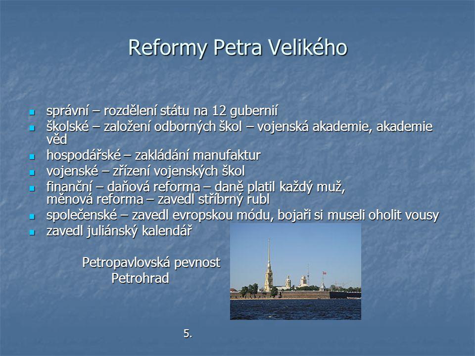 Reformy Petra Velikého správní – rozdělení státu na 12 gubernií správní – rozdělení státu na 12 gubernií školské – založení odborných škol – vojenská