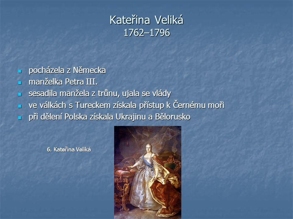 Kateřina Veliká 1762–1796 pocházela z Německa pocházela z Německa manželka Petra III. manželka Petra III. sesadila manžela z trůnu, ujala se vlády ses