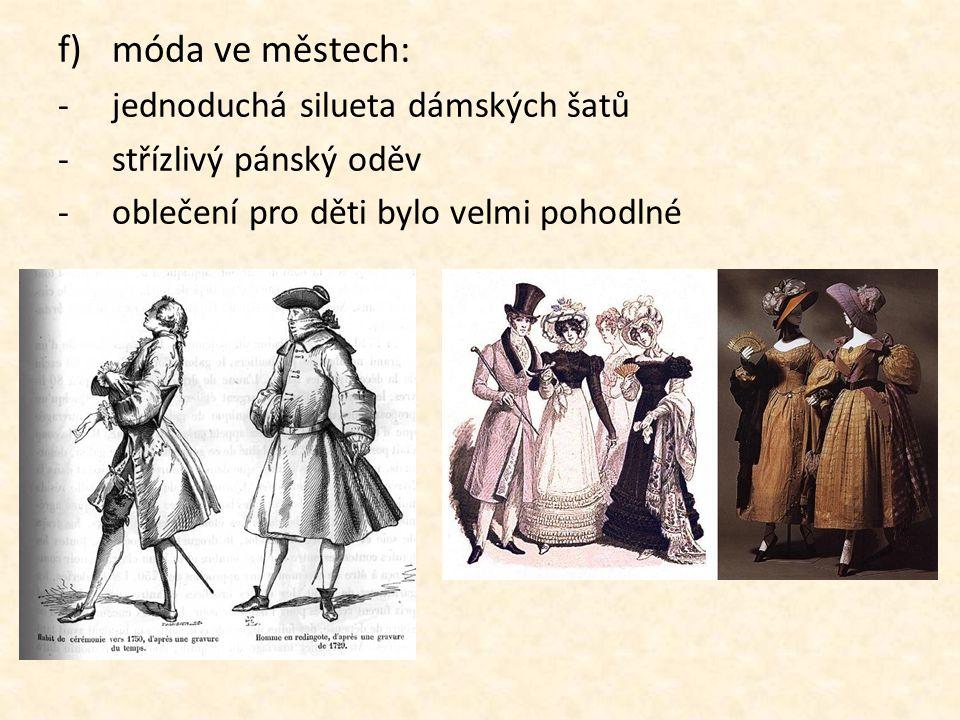 f)móda ve městech: -jednoduchá silueta dámských šatů -střízlivý pánský oděv -oblečení pro děti bylo velmi pohodlné