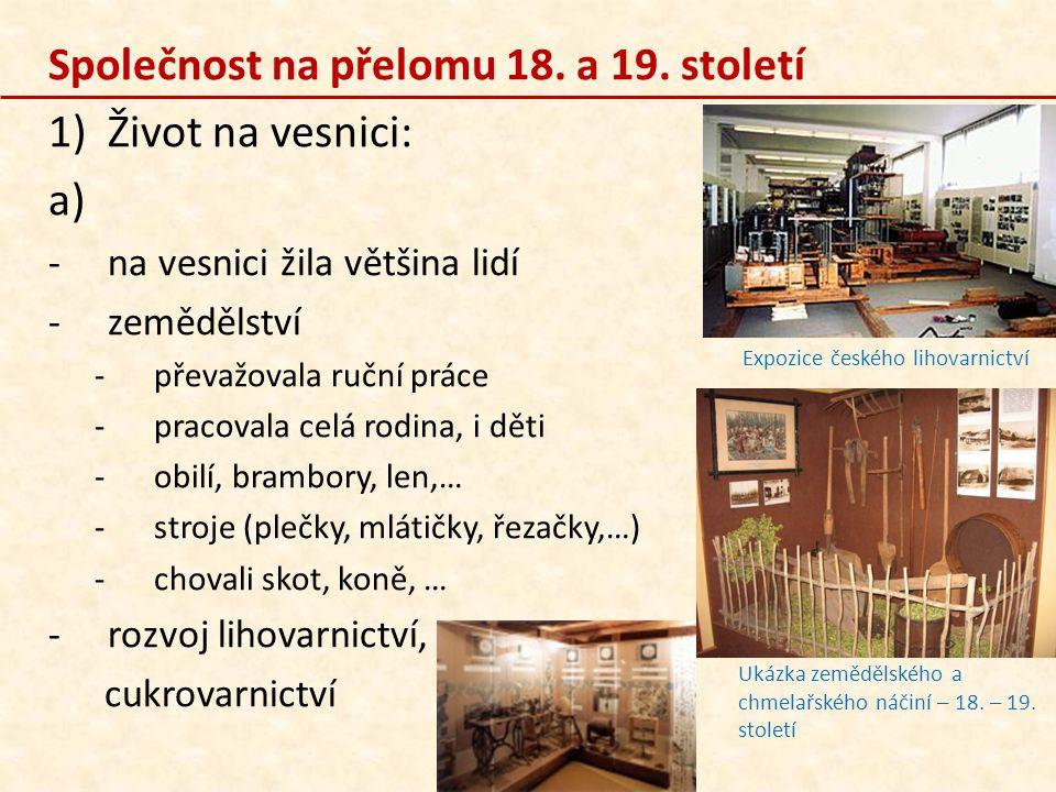 b) -bydlení -chudina měla 1 místnost -statky – více místností (světnice, ložnice,…) -lepší nábytek -strava -velmi střídmá -chléb, kaše, mléko -brambory, zelí -luštěniny statek Hamousův statek - horní světnice