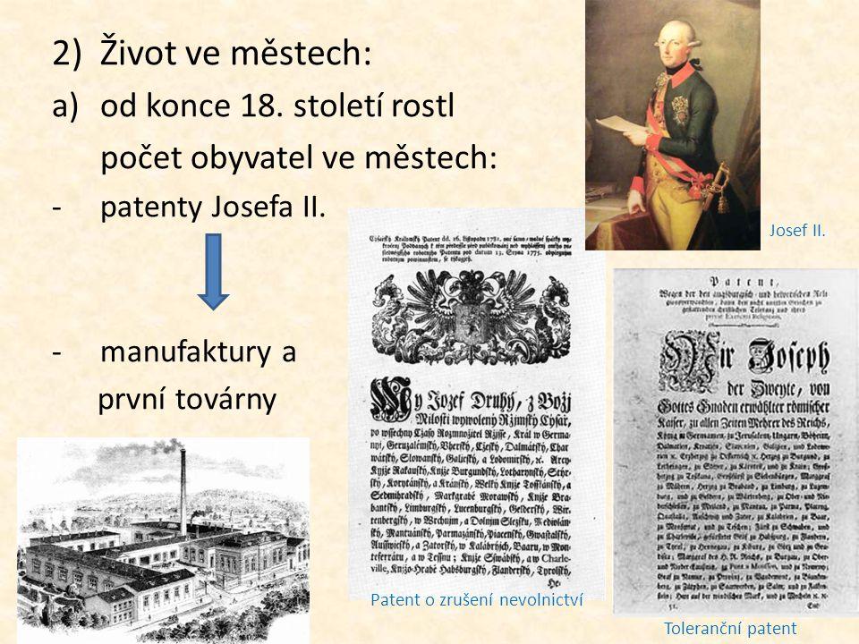 2)Život ve městech: a)od konce 18.století rostl počet obyvatel ve městech: -patenty Josefa II.