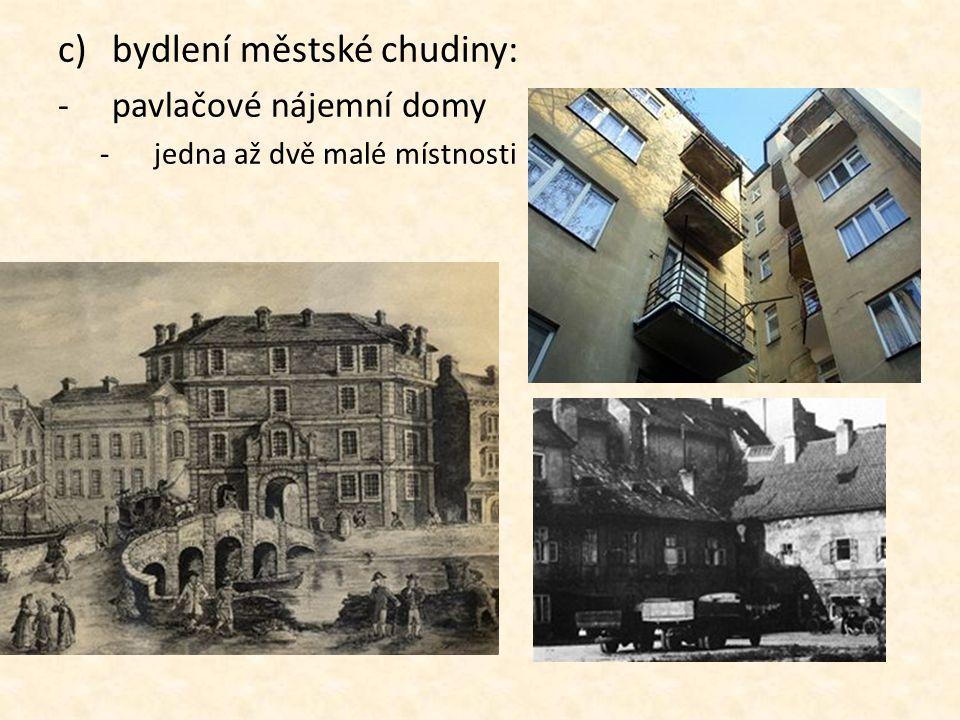 c)bydlení městské chudiny: -pavlačové nájemní domy -jedna až dvě malé místnosti