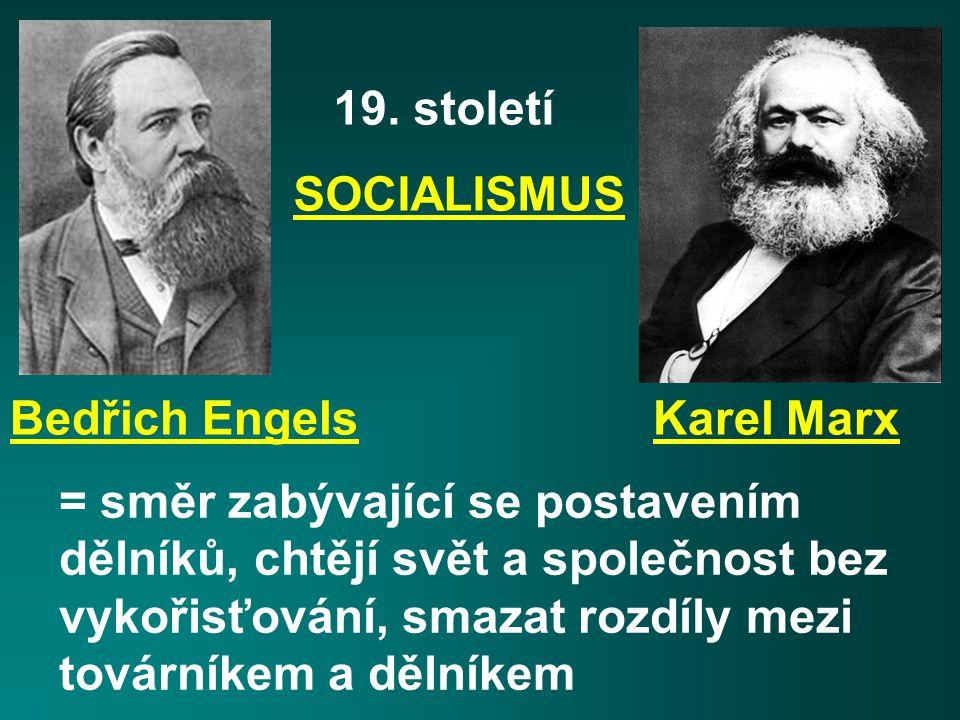 19. století SOCIALISMUS = směr zabývající se postavením dělníků, chtějí svět a společnost bez vykořisťování, smazat rozdíly mezi továrníkem a dělníkem