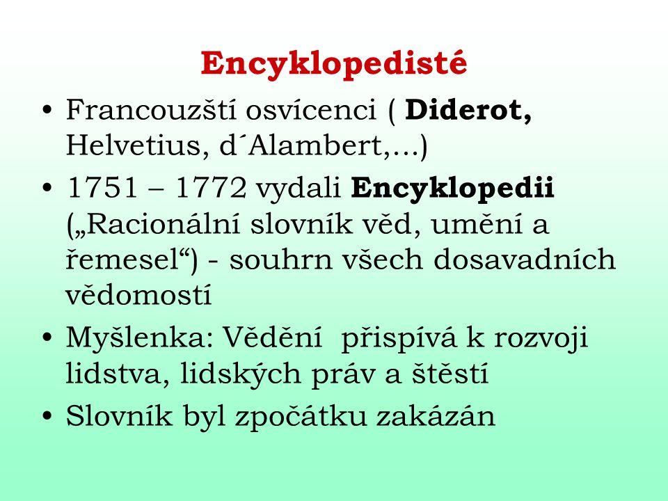"""Encyklopedisté Francouzští osvícenci ( Diderot, Helvetius, d´Alambert,...) 1751 – 1772 vydali Encyklopedii (""""Racionální slovník věd, umění a řemesel"""")"""