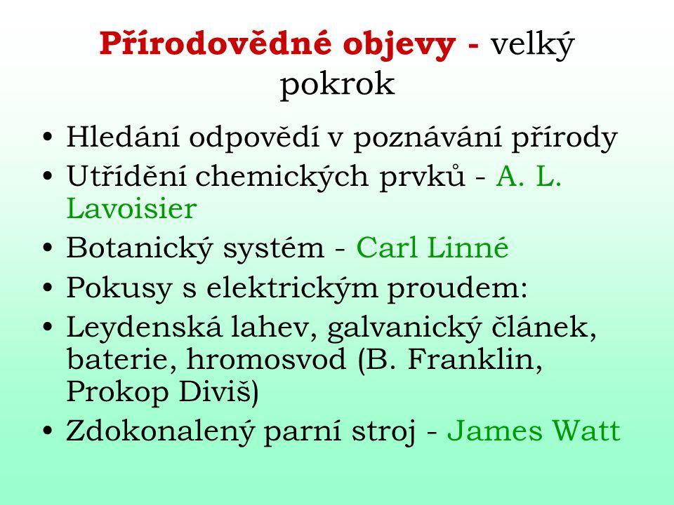 Přírodovědné objevy - velký pokrok Hledání odpovědí v poznávání přírody Utřídění chemických prvků - A. L. Lavoisier Botanický systém - Carl Linné Poku