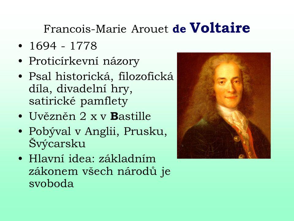Francois-Marie Arouet de Voltaire 1694 - 1778 Proticírkevní názory Psal historická, filozofická díla, divadelní hry, satirické pamflety Uvězněn 2 x v